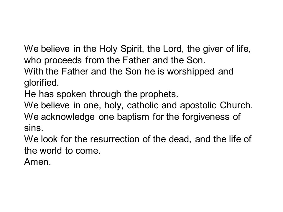 We believe in the Holy Spirit, the Lord, the giver of life, who proceeds from the Father and the Son.