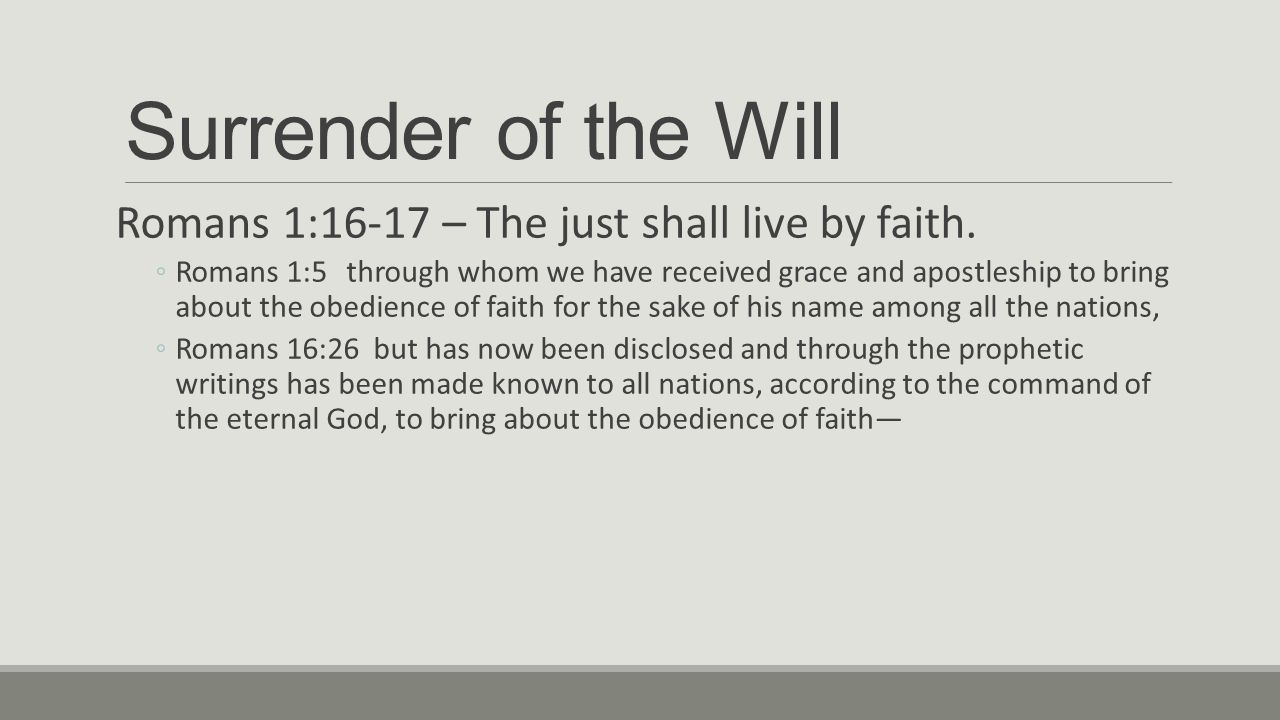 Surrender of the Will Romans 1:16-17 – The just shall live by faith.