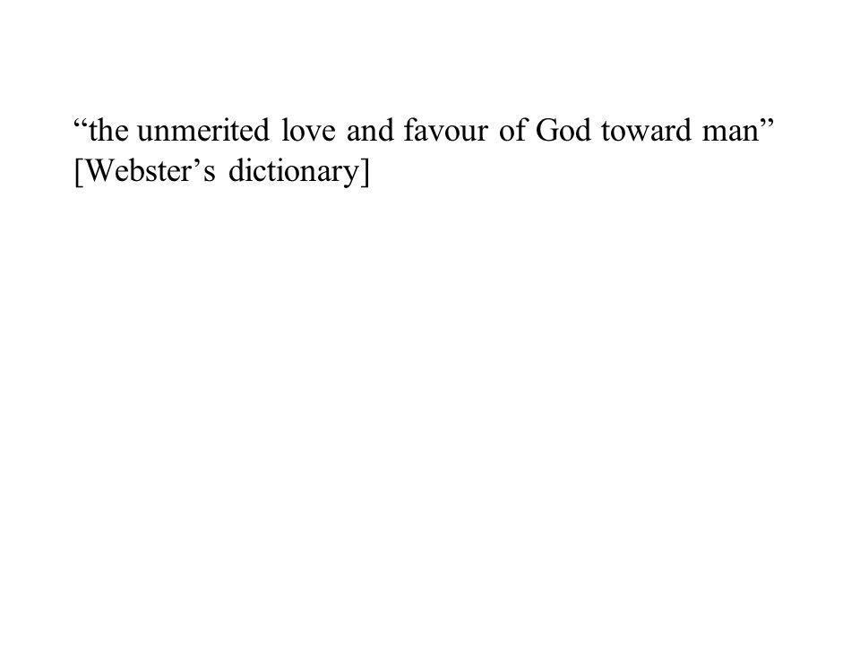 the unmerited love and favour of God toward man [Websters dictionary]