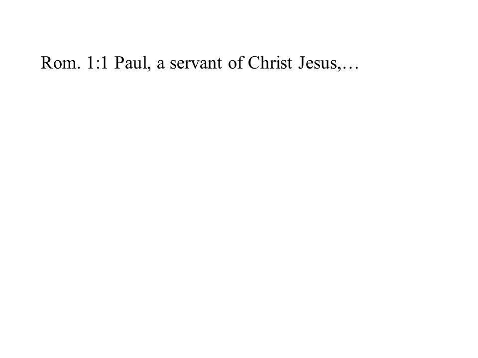 Rom. 1:1 Paul, a servant of Christ Jesus,…