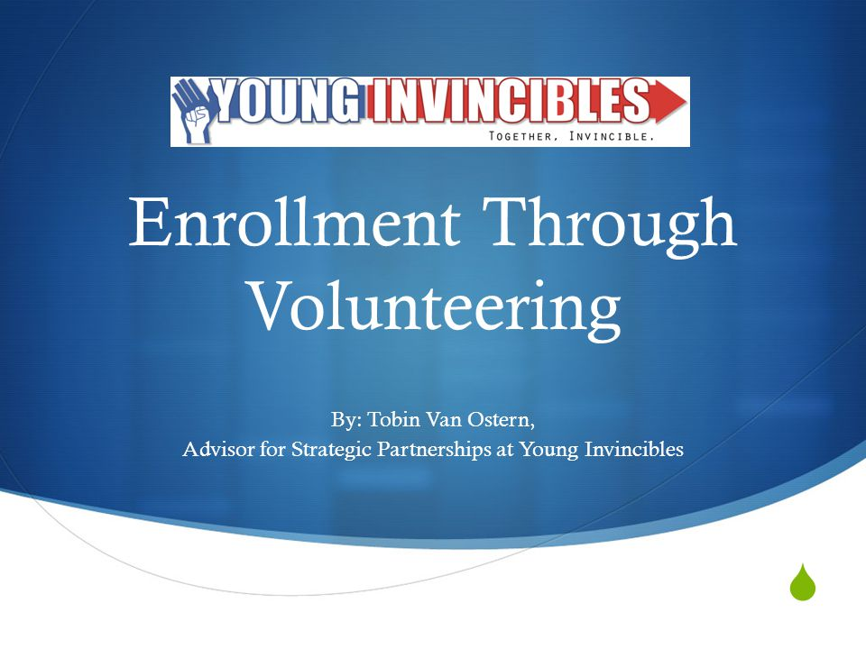 Enrollment Through Volunteering By: Tobin Van Ostern, Advisor for Strategic Partnerships at Young Invincibles