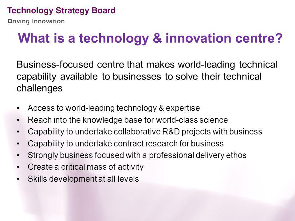 Driving Innovation What is a technology & innovation centre.