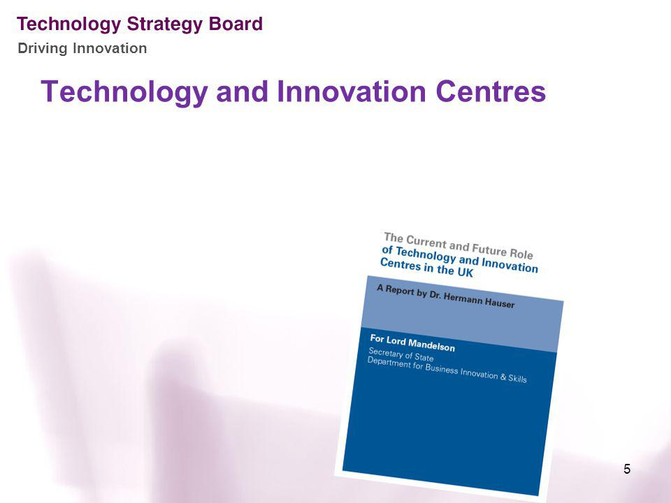Driving Innovation Technology and Innovation Centres 5