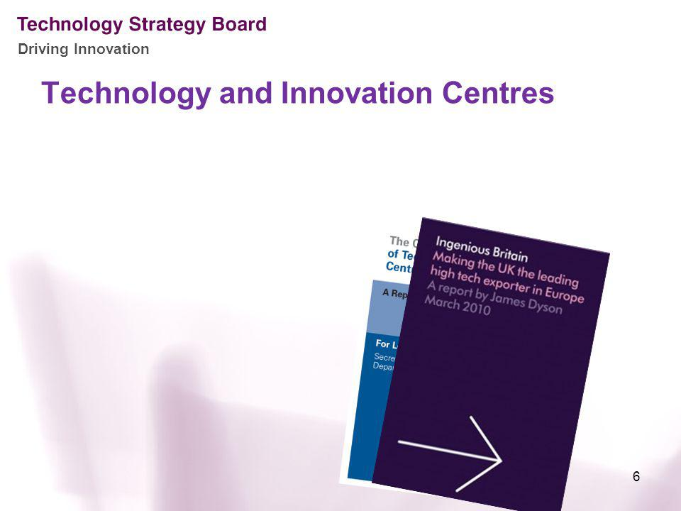 Driving Innovation Technology and Innovation Centres 6