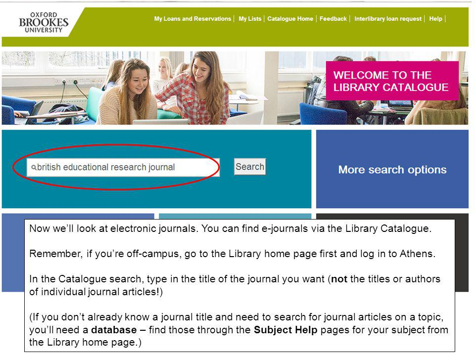 Now well look at electronic journals. You can find e-journals via the Library Catalogue.