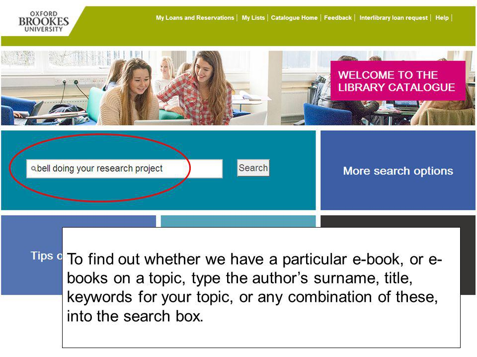 To find out whether we have a particular e-book, or e- books on a topic, type the authors surname, title, keywords for your topic, or any combination of these, into the search box.