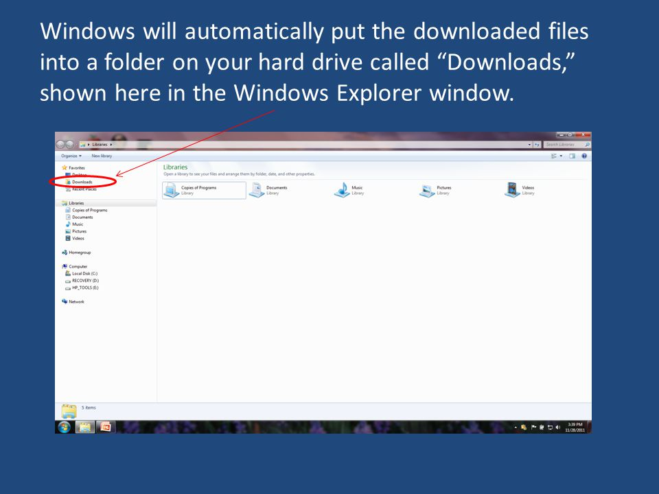 Windows will automatically put the downloaded files into a folder on your hard drive called Downloads, shown here in the Windows Explorer window.