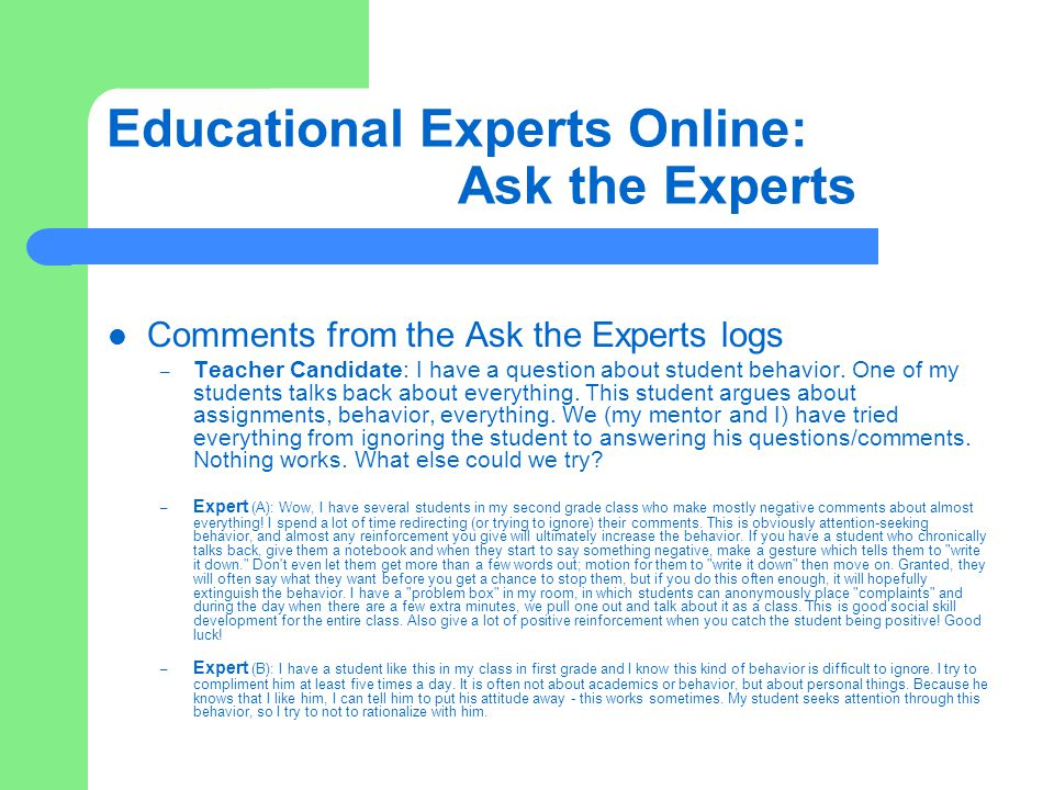 Educational Experts Online: Ask the Experts Comments from the Ask the Experts logs – Teacher Candidate: I have a question about student behavior.