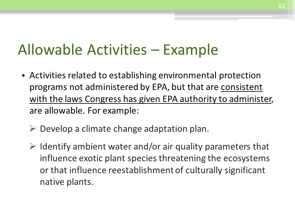 Allowable Activities – Example Activities related to establishing environmental protection programs not administered by EPA, but that are consistent with the laws Congress has given EPA authority to administer, are allowable.
