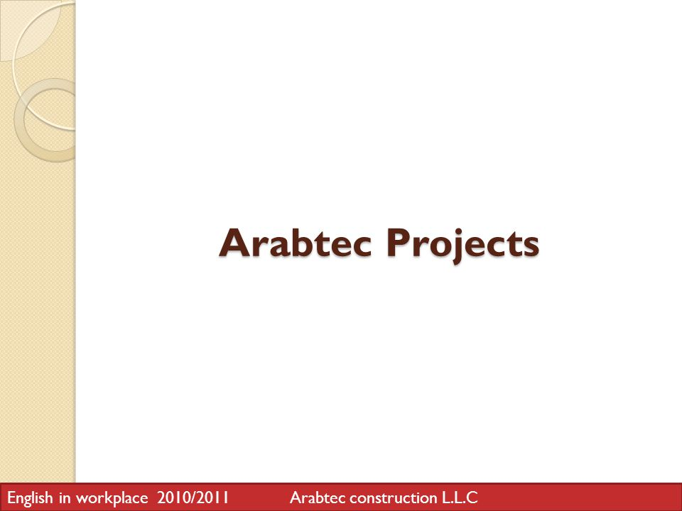 Arabtec Projects Arabtec Projects English in workplace 2010/2011 Arabtec construction L.L.C
