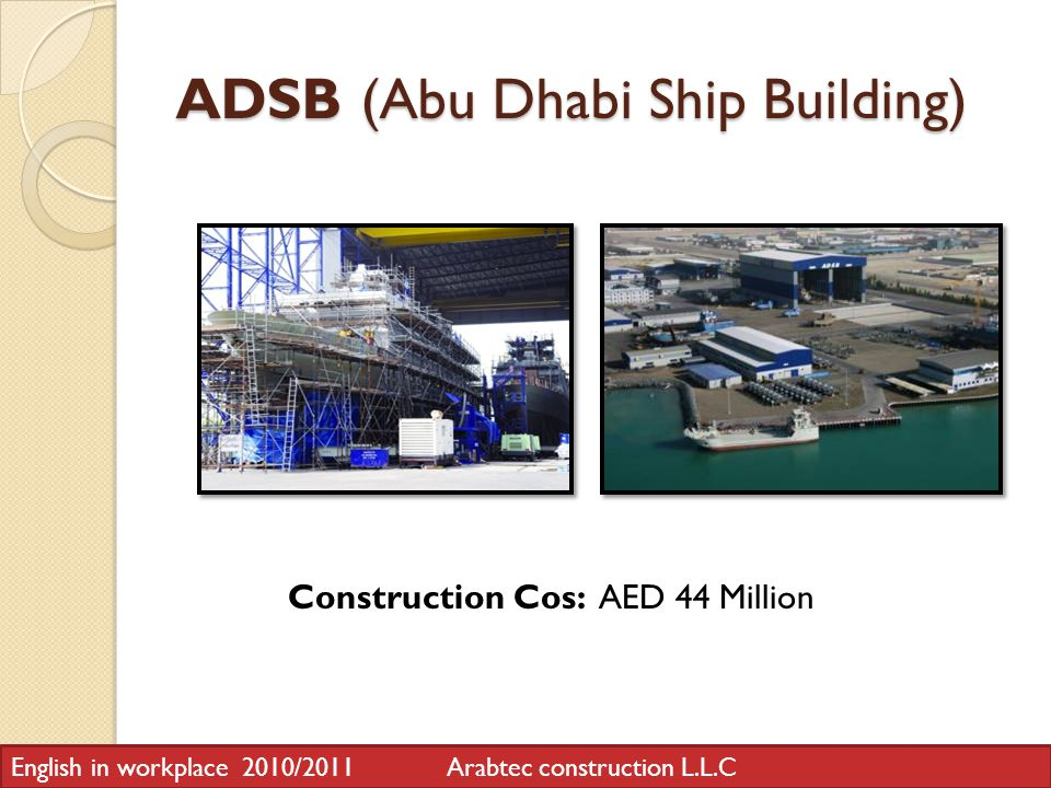 ADSB (Abu Dhabi Ship Building) Construction Cos: AED 44 Million English in workplace 2010/2011 Arabtec construction L.L.C