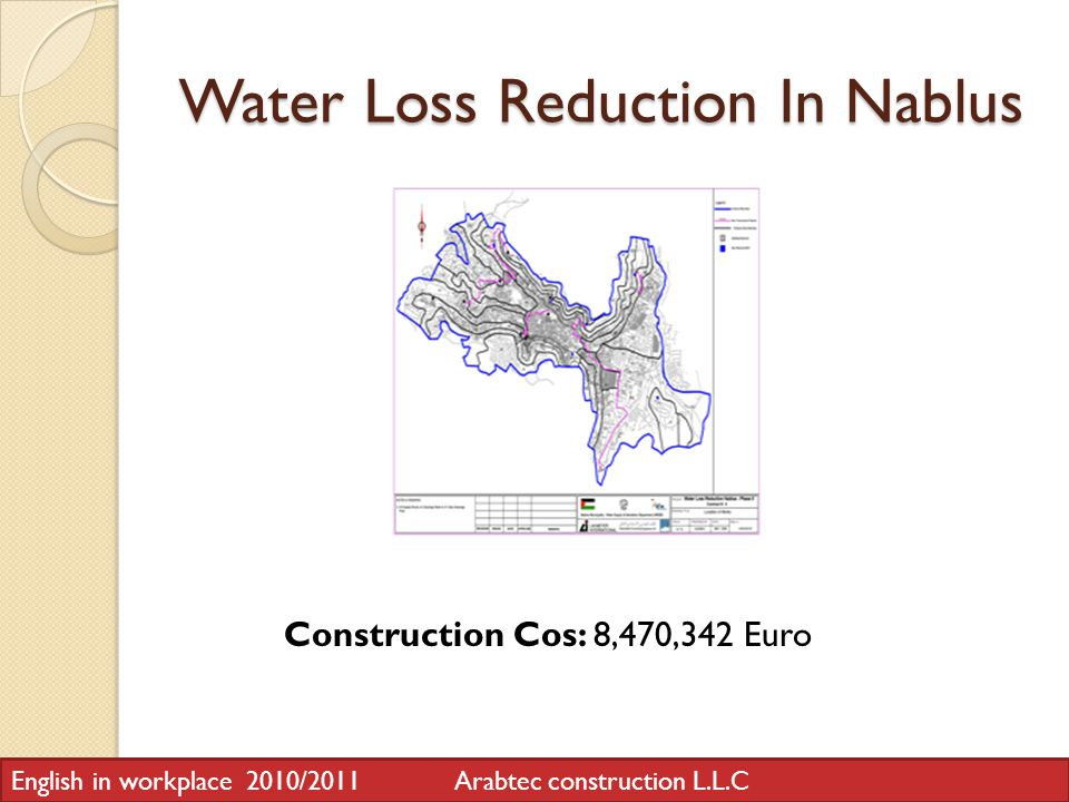 Water Loss Reduction In Nablus Construction Cos: 8,470,342 Euro English in workplace 2010/2011 Arabtec construction L.L.C