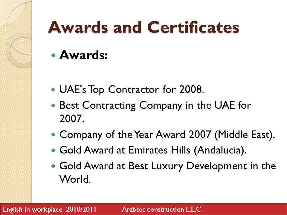 Awards and Certificates Awards: UAE s Top Contractor for 2008.