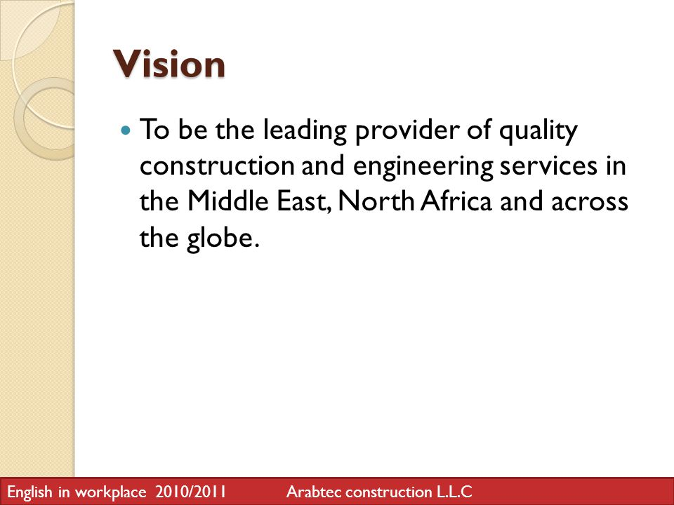 Vision To be the leading provider of quality construction and engineering services in the Middle East, North Africa and across the globe.