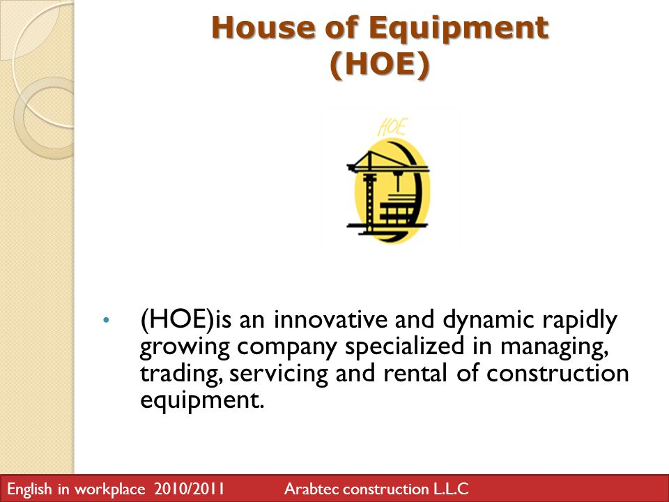 House of Equipment (HOE) (HOE)is an innovative and dynamic rapidly growing company specialized in managing, trading, servicing and rental of construction equipment.
