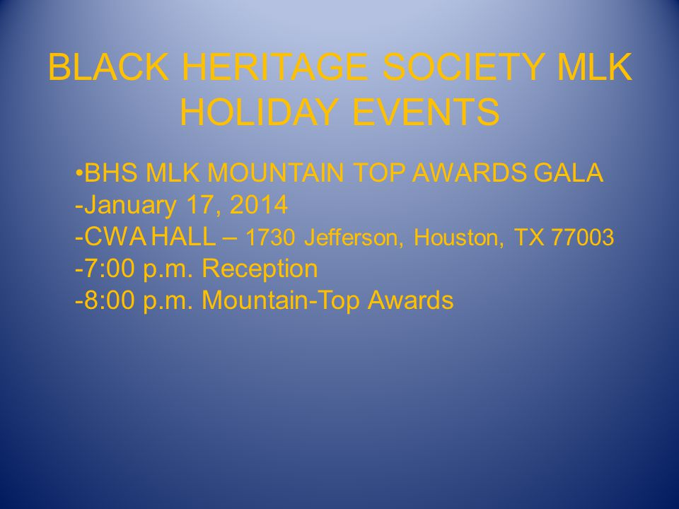 BLACK HERITAGE SOCIETY Presents 36 th Annual Original MLK Parade & Holiday Weekend Celebration JANUARY 17, 18, 19, 20, 2014 *PARADE BEGINS DOWNTOWN HOUSTON HAMILTON & TEXAS *EVENTS AND SCHEDULES ARE SUBJECT TO CHANGE