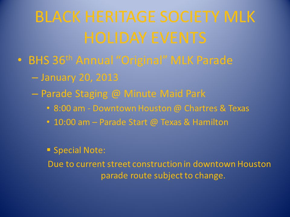 BLACK HERITAGE SOCIETY MLK HOLIDAY EVENTS BHS MLK Feed The Hungry Food Drive – January 19, 2014 – Food Drive & Location – TBD – 10:00 am – 2:00 pm Local Media, Food Drive Partners, will promote, feed, and collect food for the Houston Food Bank and Houstons Homeless