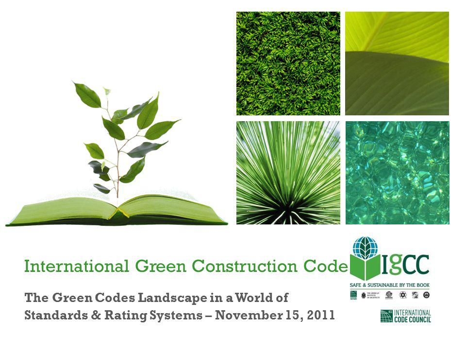 International Green Construction Code The Green Codes Landscape in a World of Standards & Rating Systems – November 15, 2011