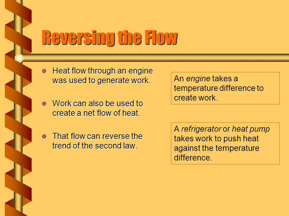 Reversing the Flow Heat flow through an engine was used to generate work.