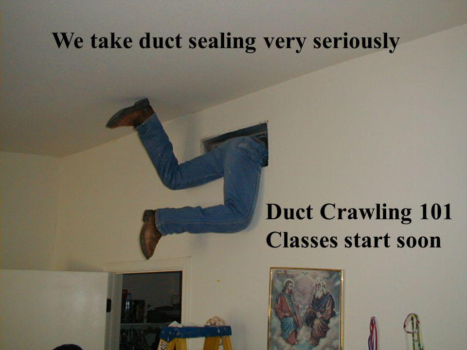 We take duct sealing very seriously Duct Crawling 101 Classes start soon