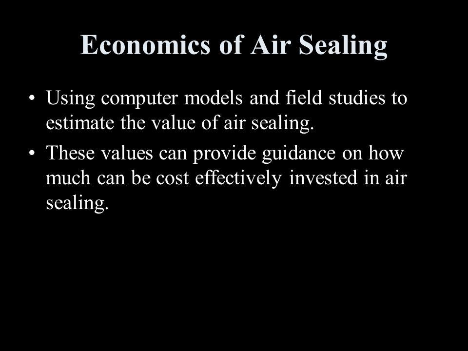 Economics of Air Sealing Using computer models and field studies to estimate the value of air sealing.