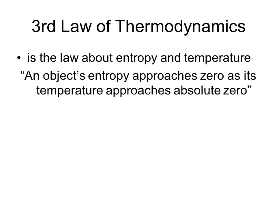 3rd Law of Thermodynamics is the law about entropy and temperature An objects entropy approaches zero as its temperature approaches absolute zero