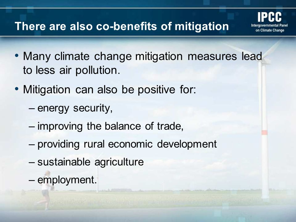 There are also co-benefits of mitigation Many climate change mitigation measures lead to less air pollution.