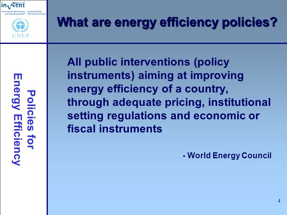 Policies for Energy Efficiency 4 What are energy efficiency policies.