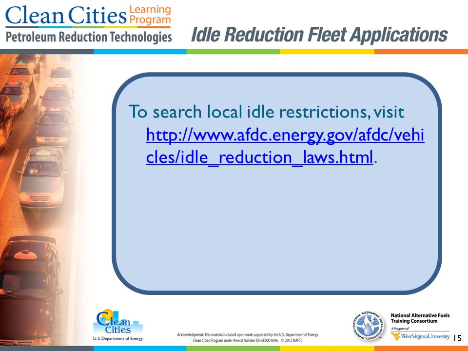 15 To search local idle restrictions, visit   cles/idle_reduction_laws.html.
