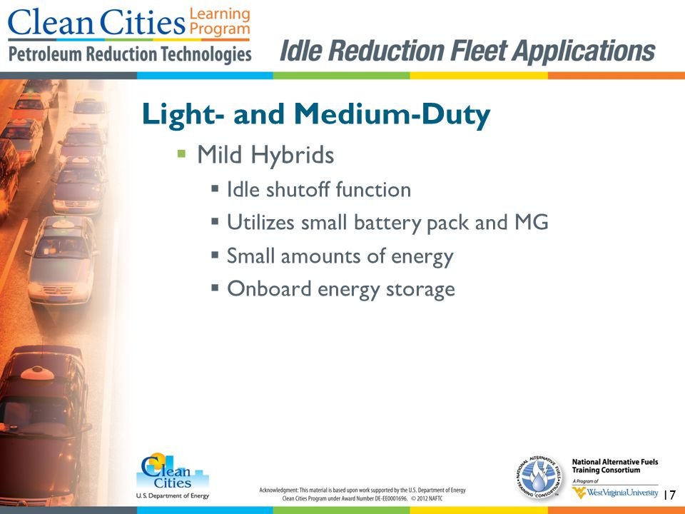 17 Light- and Medium-Duty Mild Hybrids Idle shutoff function Utilizes small battery pack and MG Small amounts of energy Onboard energy storage