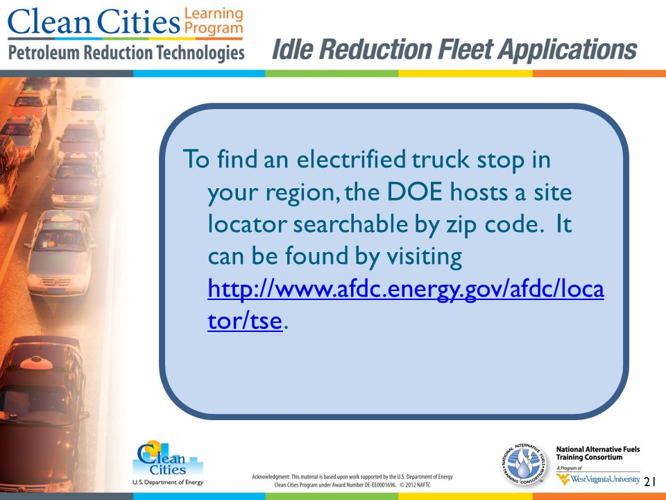 21 To find an electrified truck stop in your region, the DOE hosts a site locator searchable by zip code.