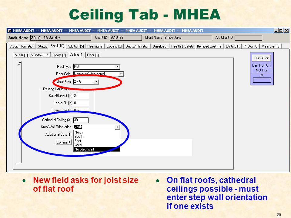 20 Ceiling Tab - MHEA New field asks for joist size of flat roof On flat roofs, cathedral ceilings possible - must enter step wall orientation if one exists