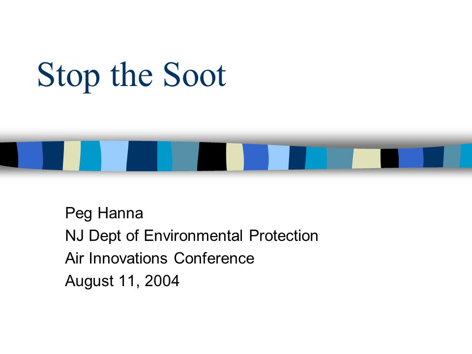 Stop the Soot Peg Hanna NJ Dept of Environmental Protection Air Innovations Conference August 11, 2004