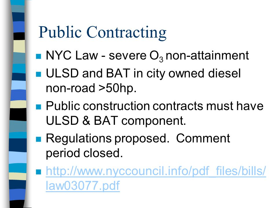 Public Contracting n NYC Law - severe O 3 non-attainment n ULSD and BAT in city owned diesel non-road >50hp.