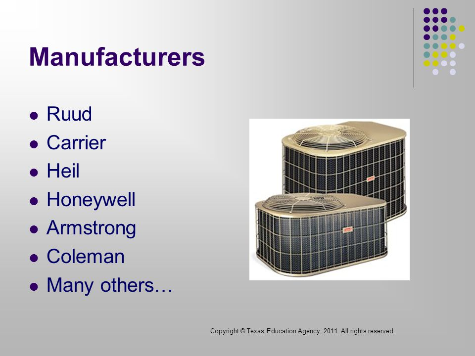 Manufacturers Ruud Carrier Heil Honeywell Armstrong Coleman Many others… Copyright © Texas Education Agency, 2011.