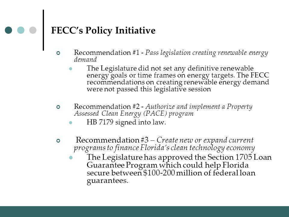 FECCs Policy Initiative Recommendation #1 - Pass legislation creating renewable energy demand The Legislature did not set any definitive renewable energy goals or time frames on energy targets.
