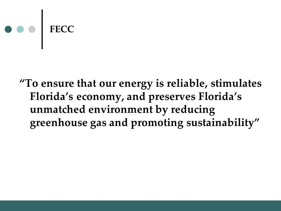 FECC To ensure that our energy is reliable, stimulates Floridas economy, and preserves Floridas unmatched environment by reducing greenhouse gas and promoting sustainability