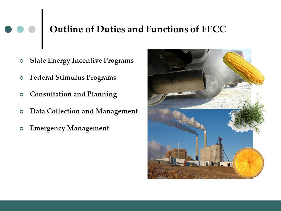 Outline of Duties and Functions of FECC State Energy Incentive Programs Federal Stimulus Programs Consultation and Planning Data Collection and Management Emergency Management