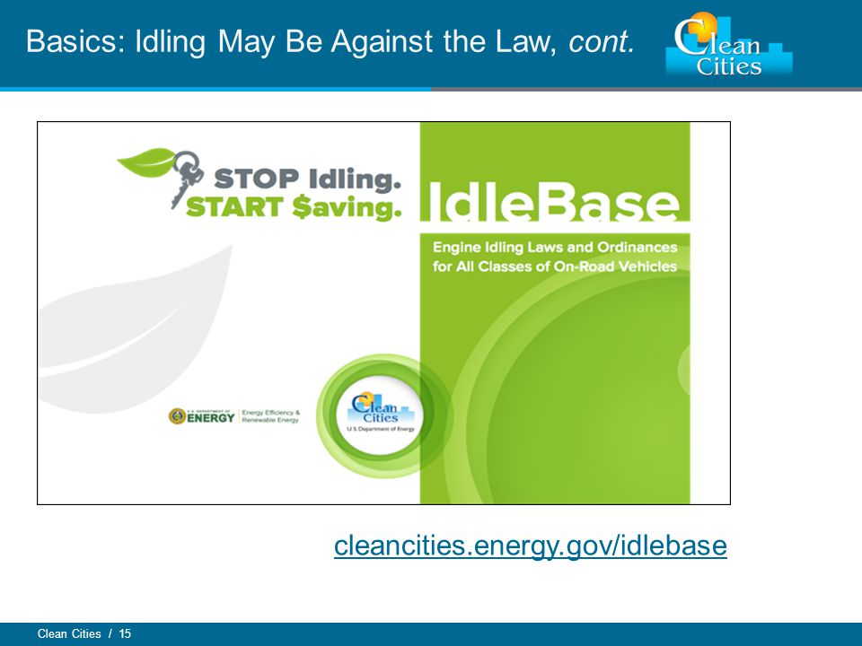 Clean Cities / 15 Basics: Idling May Be Against the Law, cont. cleancities.energy.gov/idlebase