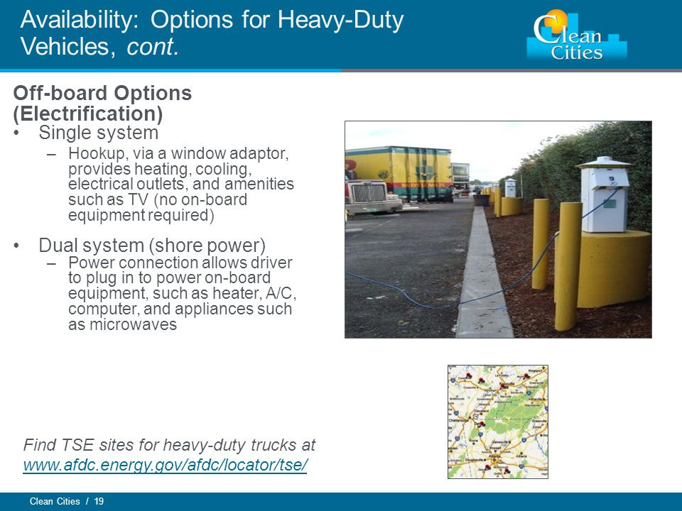 Clean Cities / 19 Availability: Options for Heavy-Duty Vehicles, cont.