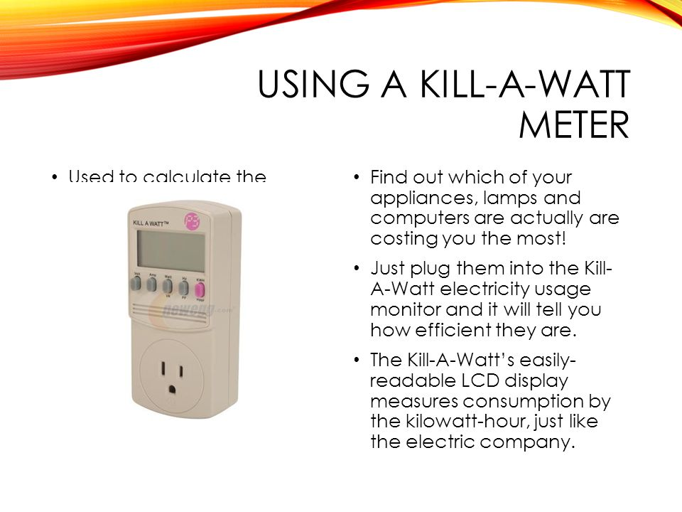 Using A Kill Watt Meter Used To Calculate The Energy Use Of Liances