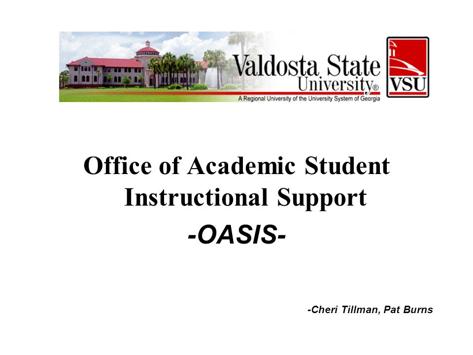 Office of Academic Student Instructional Support -OASIS- -Cheri Tillman, Pat Burns
