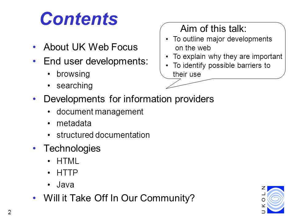 2 Contents About UK Web Focus End user developments: browsing searching Developments for information providers document management metadata structured documentation Technologies HTML HTTP Java Will it Take Off In Our Community.