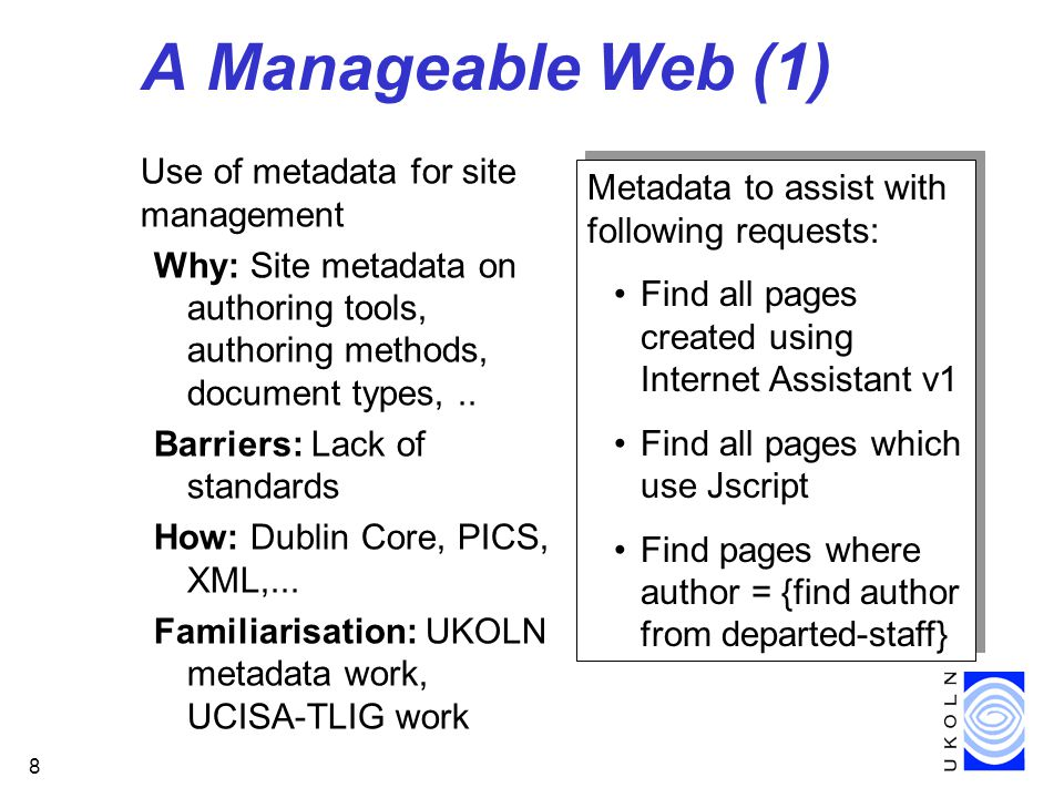 8 A Manageable Web (1) Use of metadata for site management Why: Site metadata on authoring tools, authoring methods, document types,..