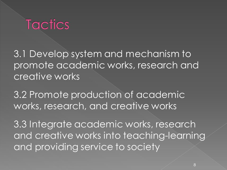 3.1 Develop system and mechanism to promote academic works, research and creative works 3.2 Promote production of academic works, research, and creative works 3.3 Integrate academic works, research and creative works into teaching-learning and providing service to society 8
