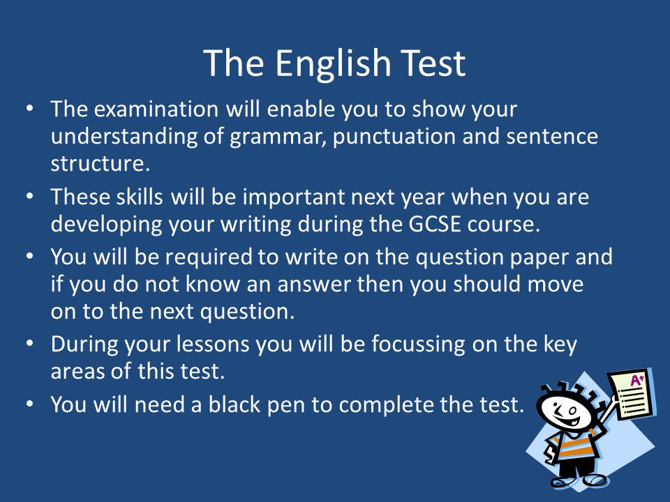 The English Test The examination will enable you to show your understanding of grammar, punctuation and sentence structure.