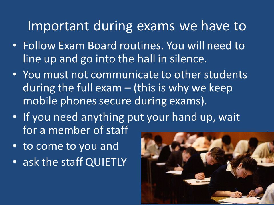 Important during exams we have to Follow Exam Board routines.