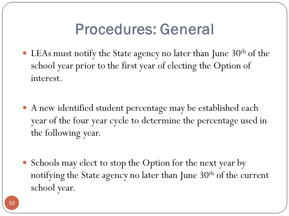 Procedures: General LEAs must notify the State agency no later than June 30 th of the school year prior to the first year of electing the Option of interest.
