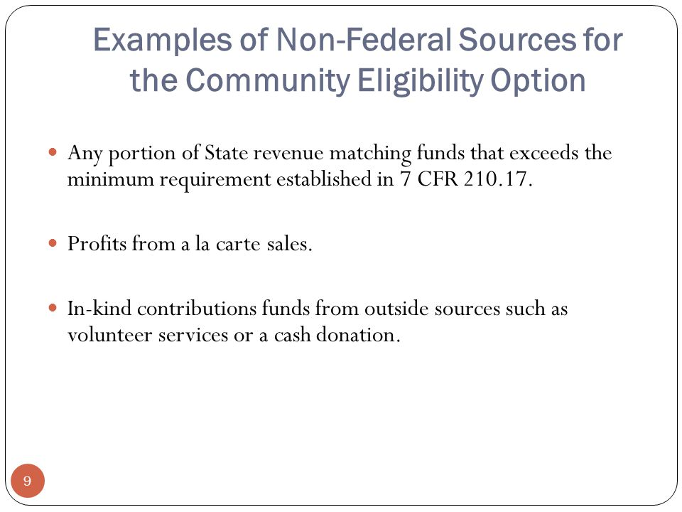 Examples of Non-Federal Sources for the Community Eligibility Option 9 Any portion of State revenue matching funds that exceeds the minimum requirement established in 7 CFR