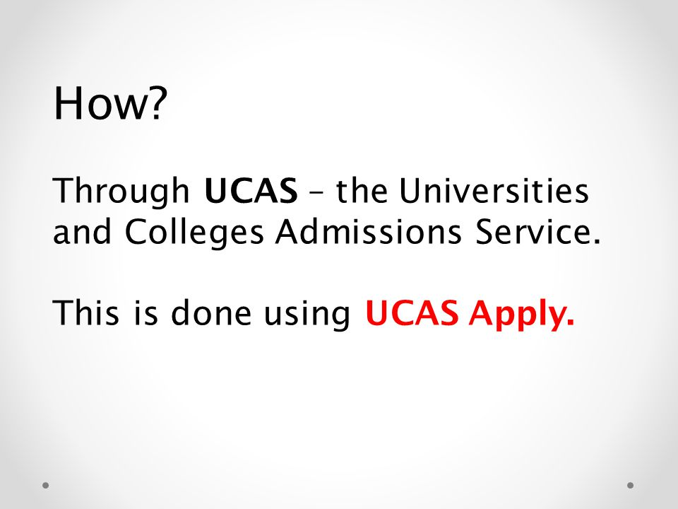 How. Through UCAS – the Universities and Colleges Admissions Service.